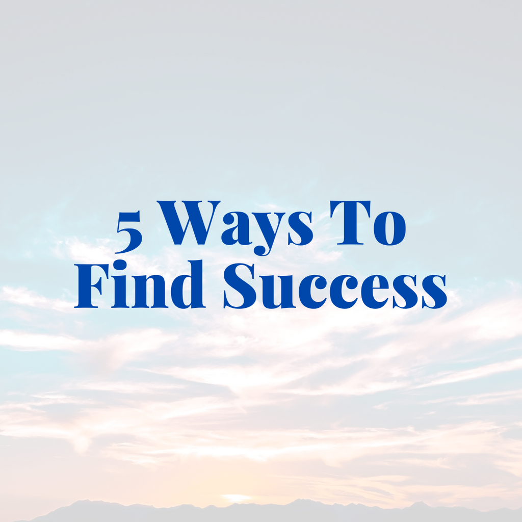 5 Ways To Find Success