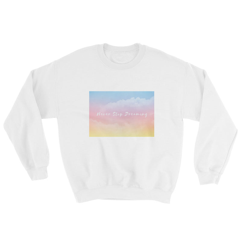 Never Stop Dreaming Sweatshirt
