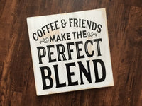 COFFEE AND FRIENDS MAKE THE PERFECT BLEND WOOD SIGN