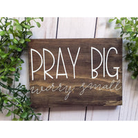 PRAY BIG WORRY SMALL WOOD SIGN