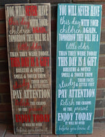 YOU WILL NEVER HAVE THIS DAY WITH YOUR CHILDREN AGAIN WOOD SIGN