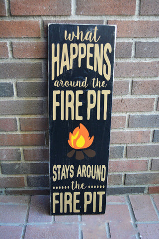 WHAT HAPPENS AROUND THE FIREPIT WOOD SIGN