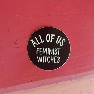 All of Us Feminist Witches Sticker