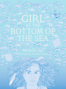 Girl at the Bottom of the Sea Novel by Michelle Tea