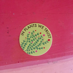 In Plants We Trust Sticker