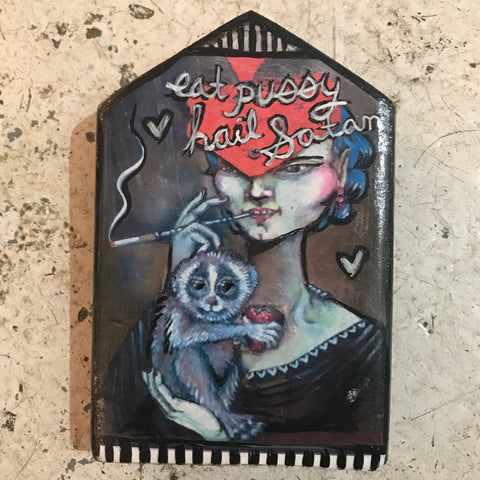 One of a Kind Plaque- Eat Pussy Hail Satan- Smoking Lady with Slowloris