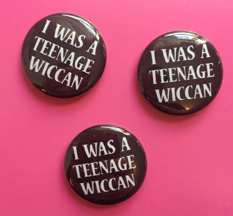 I Was a Teenage Wiccan Button