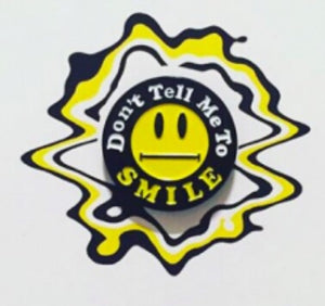 """Don't Tell me to Smile"" Pin"