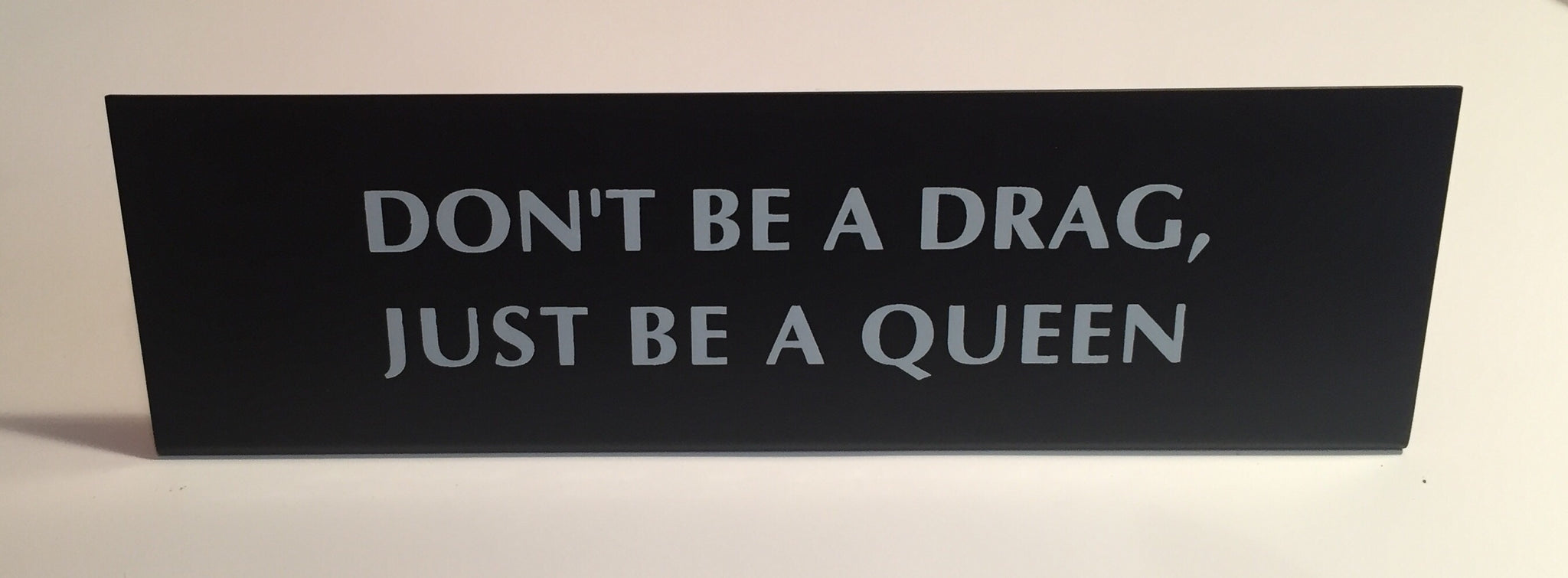 Don't be a drag just be a queen Nameplate Desk Sign