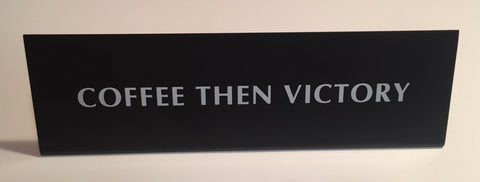 Coffee Then Victory Nameplate Desk Sign