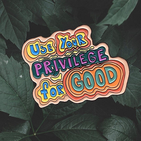 Use Your Privilege for Good Enamel Pin