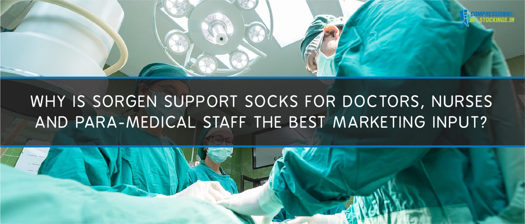 Why is Sorgen Support Socks for Doctors, Nurses and Para-Medical staff the best marketing input?