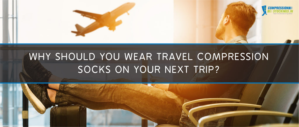 Why Should You Wear Travel Compression Socks on Your Next Trip?