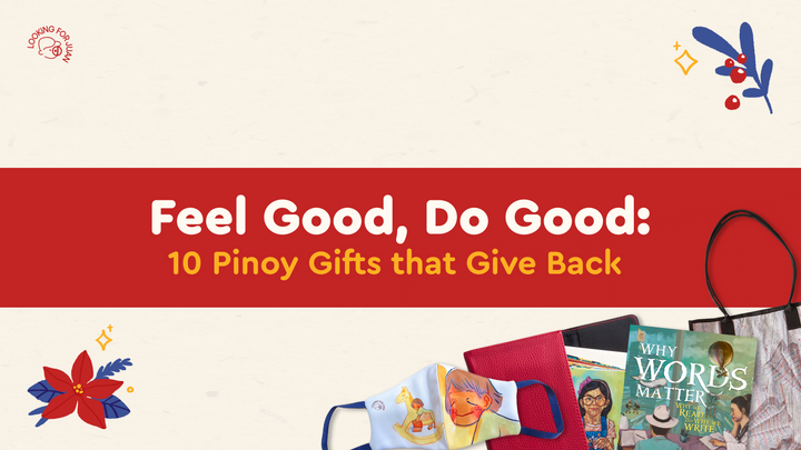 10 Pinoy Gifts that Give Back for Your Paskong Pinoy