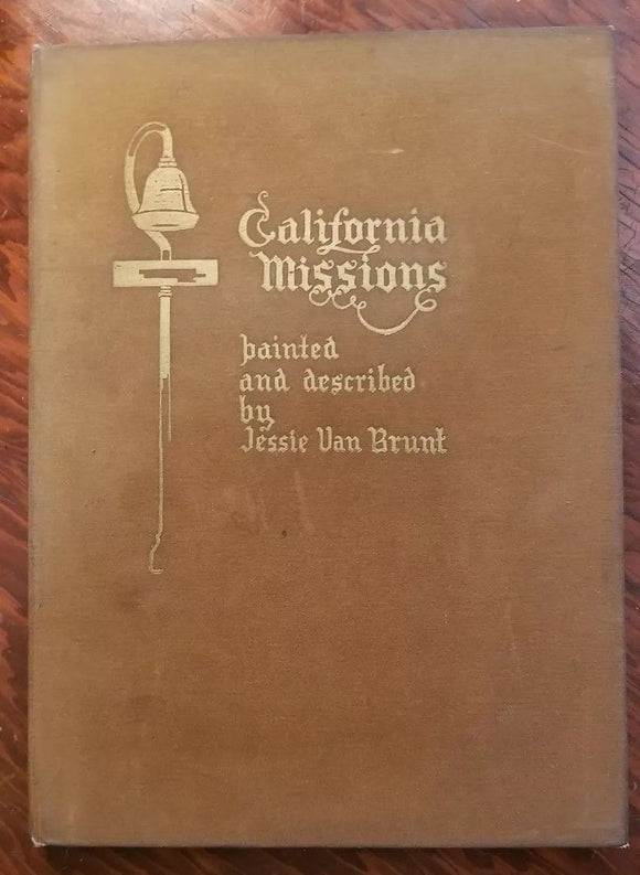 California Missions Painted and Described By Jessie Van Brunt SIGNED