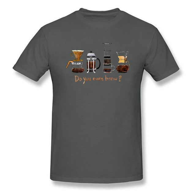 Do You Even Brew? T-shirt Men Black T Shirt Cotton Tshirt Funny Tops Coffee Lover Tees Hand Make Life Clothes Black Wholesale