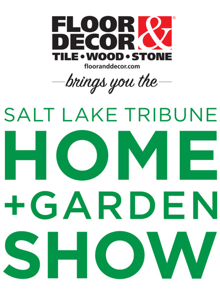 Come See Us at the Salt Lake Tribune Home and Garden Show 2019 - Booth #2635