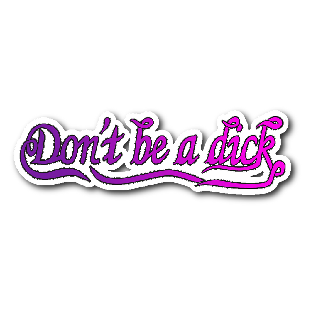 Dont be a dick color ; Die Cut Sticker