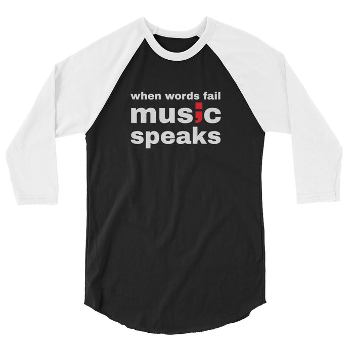 when words fail, music speaks ; 3/4 sleeve raglan shirt