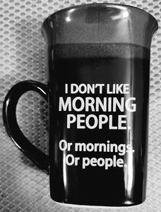 I don't like morning people. Or mornings. Or people. -Custom vinyl mug/cup decal