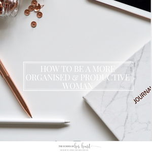 HOW TO BE A MORE ORGANISED & PRODUCTIVE WOMAN