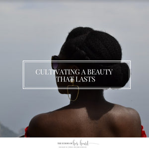 The Echoes of Her Heart blog post- Cultivating lasting beauty