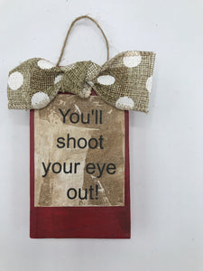 "A Christmas Story, ""You'll Shoot Your Eye Out!"" rustic sign"