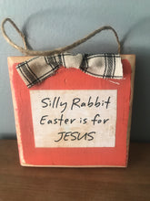 Load image into Gallery viewer, Silly Rabbit Easter is for Jesus