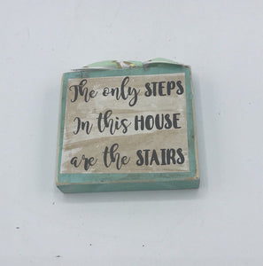 """The only steps in this house are the stairs"" sign"