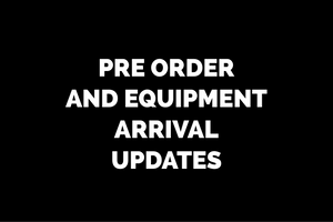 Pre Order and equipment arrival updates