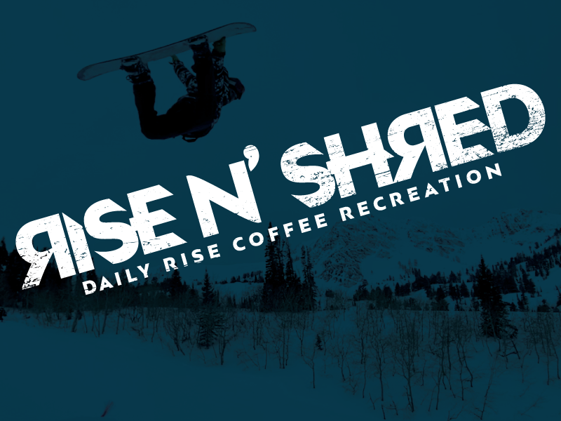 Rise N' Shred | Daily Rise Coffee Recreation