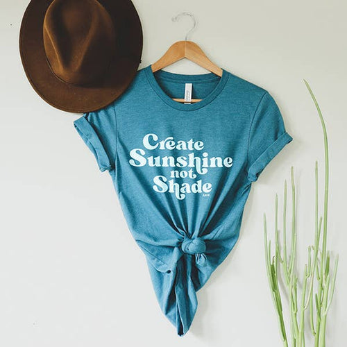 Create Sunshine, Not Shade Tee // PRE-ORDER