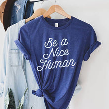 Load image into Gallery viewer, Be A Nice Human Tee Shirt // PRE-ORDER