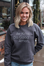 Load image into Gallery viewer, Be Kind Do Good Amen Sweatshirt // CHARCOAL