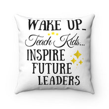Load image into Gallery viewer, Wake Up.. Teach Kids.. Inspire Polyester Square Pillow