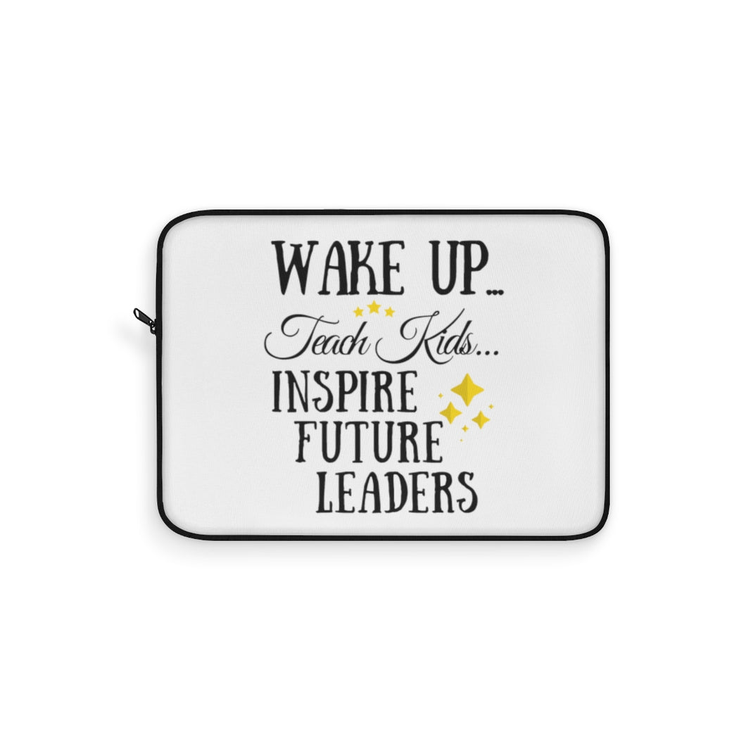 Wake Up.. Teach Kids.. Inspire Laptop Sleeve