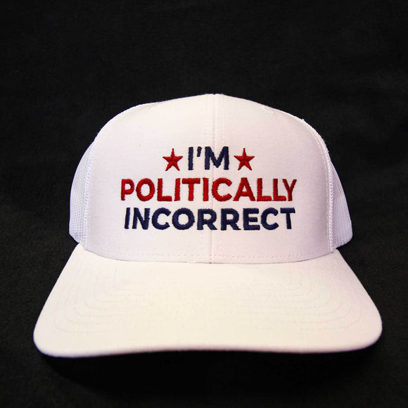 I'm Politically Incorrect Hat - White