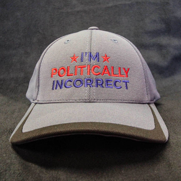I'm Politically Incorrect Hat - Gray