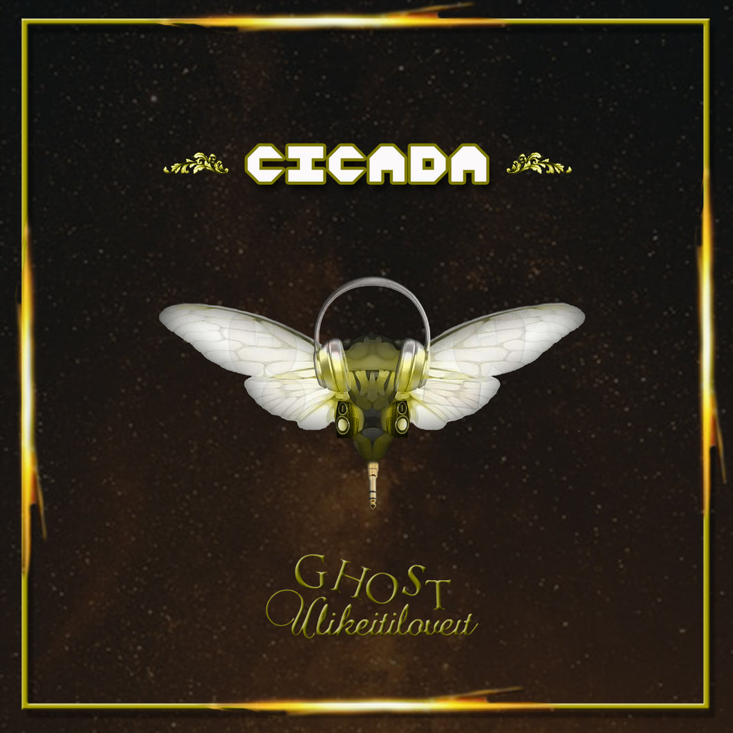 Cicada (Album) by Ghost U Like It I Love It