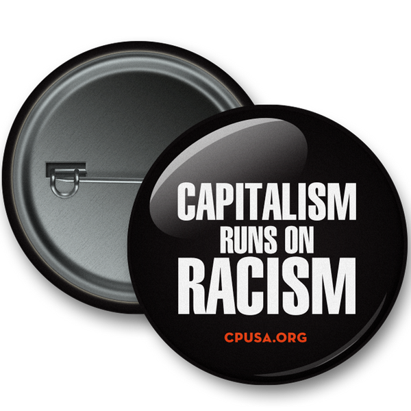 Round Button - Capitalism Runs on Racism