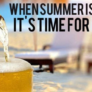 When Summer is Here, It's Time for beer!