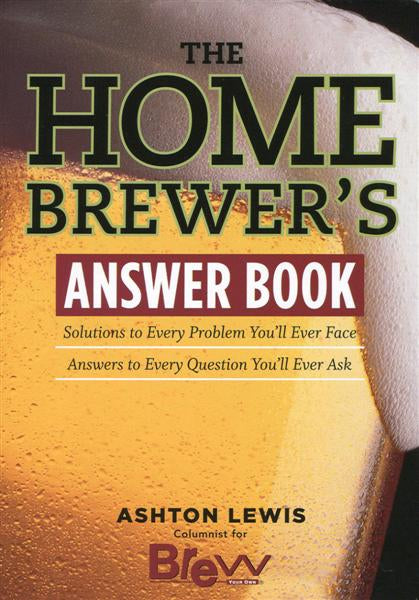 The Homebrewers Answer Book - Brew Your Own - Ashton Lewis NLA