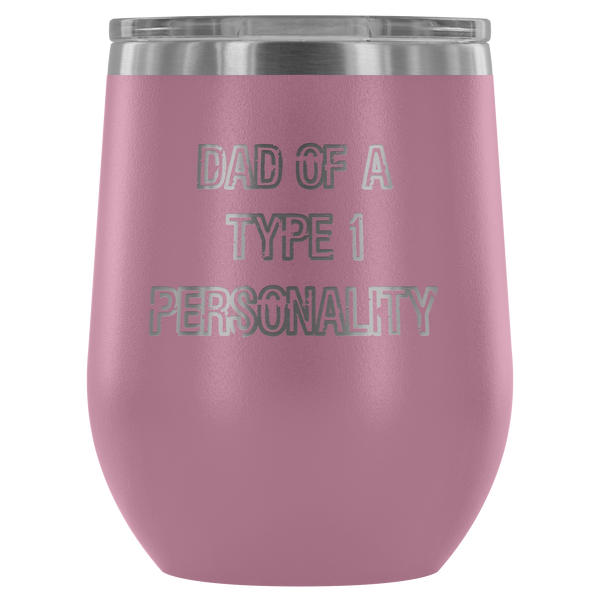 Dad of a Type 1 Personality - Wine Tumbler - TL