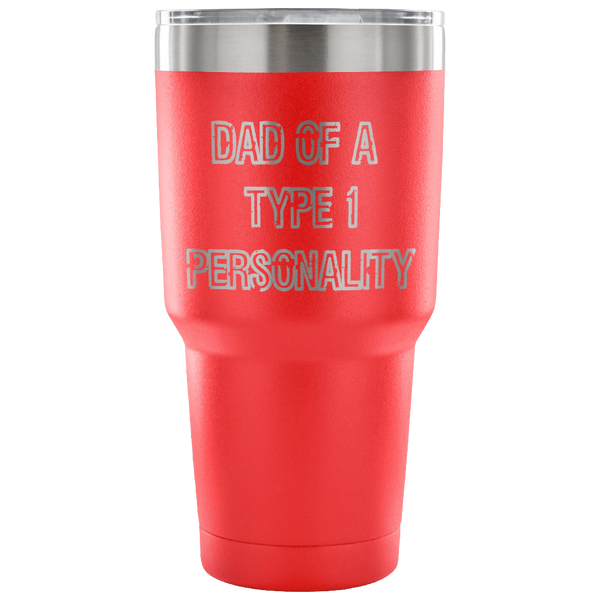 Dad of a Type 1 Personality - 30 oz Tumbler - TL