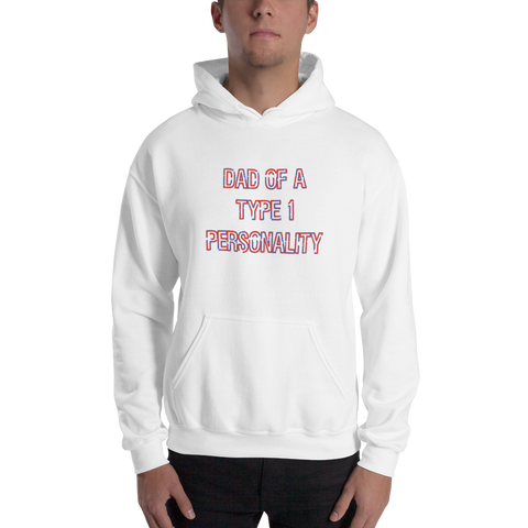 Dad of a Type 1 Personality - Hooded Sweatshirt - PF