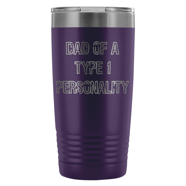 Dad of a Type 1 Personality - 20 oz Tumbler - TL