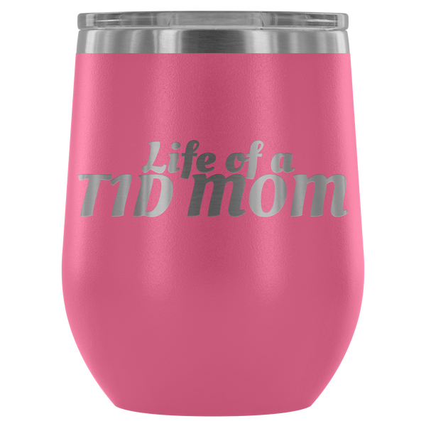Life of a T1D Mom - Wine Tumbler - TL