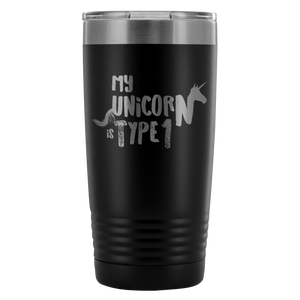My Unicorn Is Type 1 Tumbler - 20 Oz - TL