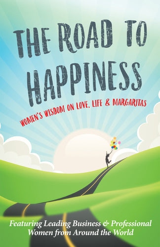 Road to Happiness: Women's Wisdom on Love, Life and Margaritas