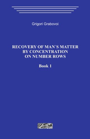 Recovery Of Man`S Matter By Concentration On Number Rows. Book 1.